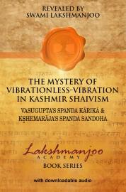 The Mystery of Vibrationless-Vibration in Kashmir Shaivism: Vasugupta's Spanda Kārikā &  Kṣemarāja's Spanda Sandoha - HARD COVER