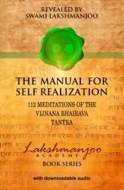 Manual for Self Realization: 112 Meditations of the Vijnana Bhairava Tantra - SOFT COVER